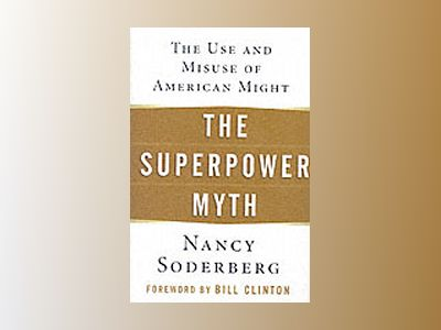 The Superpower Myth: The Use and Misuse of American Might av Nancy Soderberg