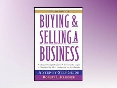 Buying and Selling a Business: Step by Step Guide, 2nd Edition av Robert F. Klueger