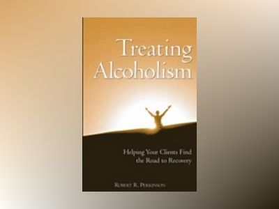 Treating Alcoholism: Helping Your Clients Find the Road to Recovery av Robert R. Perkinson