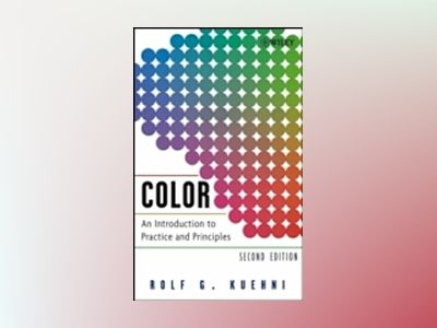 Color: An Introduction to Practice and Principles, 2nd Edition av Rolf G. Kuehni