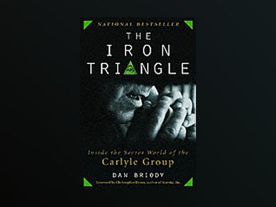 The Iron Triangle: Inside the Secret World of the Carlyle Group av Dan Briody