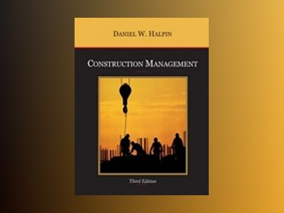 Construction Management, 3rd Edition av Daniel W. Halpin