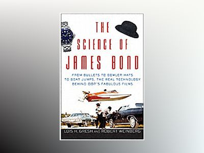 The Science of James Bond: From Bullets to Bowler Hats to Boat Jumps, the R av Lois H. Gresh