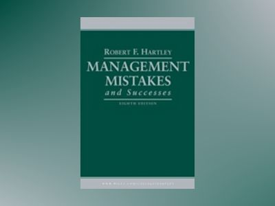 Management Mistakes and Successes, 8th Edition av Robert F. Hartley