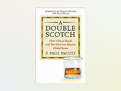 A Double Scotch: How Chivas Regal and The Glenlivet Became Global Icons av F. Paul Pacult