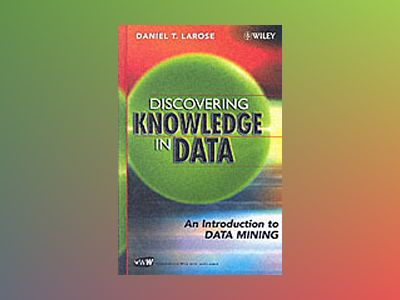 Discovering Knowledge in Data: An Introduction to Data Mining av Daniel T. Larose