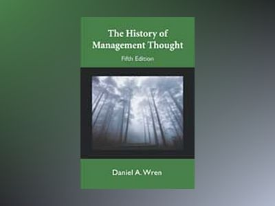 TheHistory of Management Thought, 5th Edition av Daniel A. Wren