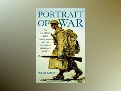 Portrait of War: The U.S. Army's First Combat Artists and the Doughboys' Ex av Peter Krass