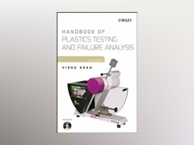 Handbook of Plastics Testing and Failure Analysis, 3rd Edition av Vishu Shah
