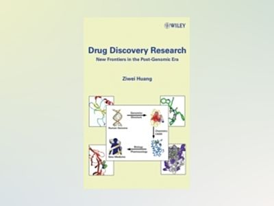 Drug Discovery Research: New Frontiers in the Post-Genomic Era av Ziwei Huang