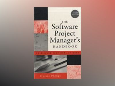 The Software Project Manager's Handbook: Principles That Work at Work av Dwayne Phillips