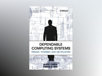 Dependable Computing Systems: Paradigms, Performance Issues, and Applicatio av Albert Y. Zomaya