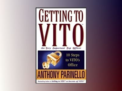 Getting to VITOTM (The Very Important Top Officer): 10 Steps to VITO's Offi av Anthony Parinello