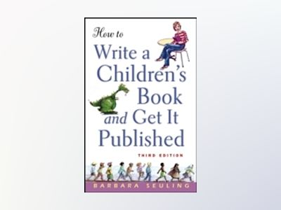 How to Write a Children's Book and Get It Published, 3rd Edition av Barbara Seuling