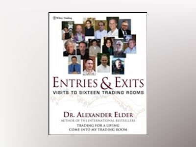 Entries and Exits: Visits to Sixteen Trading Rooms av Alexander Elder