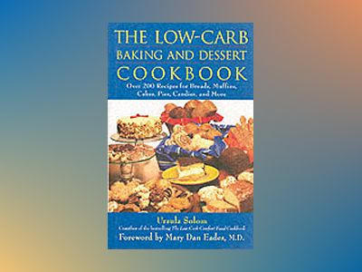 The Low-Carb Baking and Dessert Cookbook av Ursula Solom