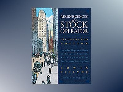 Reminiscences of a Stock Operator, Illustrated Edition av Edwin Lefèvre