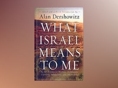 What Israel Means to Me: By 80 Prominent Writers, Performers, Scholars, Pol av Alan Dershowitz