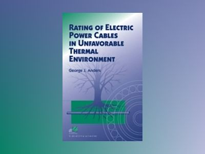 Rating of Electric Power Cables in Unfavorable Thermal Environment av George J. Anders
