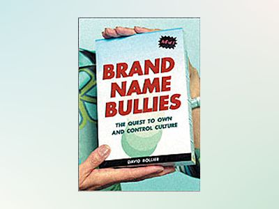 Brand Name Bullies: The Quest to Own and Control Culture av David Bollier