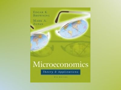 Microeconomic Theory & Applications, 9th Edition av Edgar K. Browning