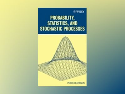 Probability, Statistics, and Stochastic Processes av Peter Olofsson