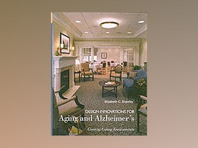 Design Innovations for Aging and Alzheimer's: Creating Caring Environments av Elizabeth C. Brawley
