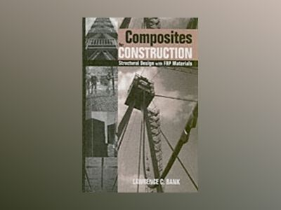 Composites for Construction: Structural Design with FRP Materials av Lawrence C. Bank