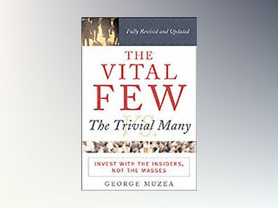 The Vital Few vs. the Trivial Many: Invest with the Insiders, Not the Masse av George Muzea