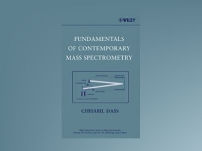 Fundamentals of Contemporary Mass Spectrometry av Chhabil Dass