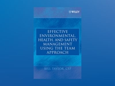 Effective Environmental, Health, and Safety Management Using the Team Appro av Bill Taylor