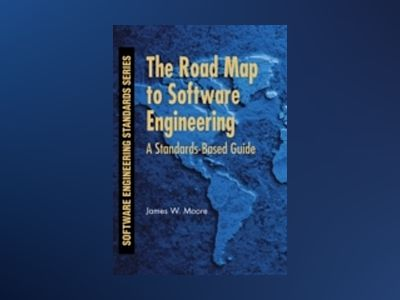 The Road Map to Software Engineering: A Standards-Based Guide av James W. Moore