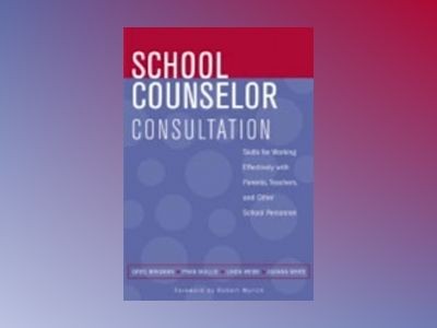 School Counselor Consultation: Skills for Working Effectively with Parents, av Greg Brigman