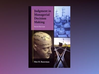 Judgment in Managerial Decision Making, 6th Edition av Max H. Bazerman