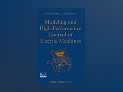 Modeling and High Performance Control of Electric Machines av John Chiasson