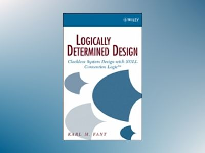 Logically Determined Design: Clockless System Design with NULL Convention L av Karl M. Fant