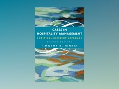Cases in Hospitality Management: A Critical Incident Approach, 2nd Edition av Timothy R. Hinkin