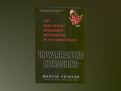 Unwarranted Intrusions: The Case Against Government Intervention in the Mar av Martin Fridson
