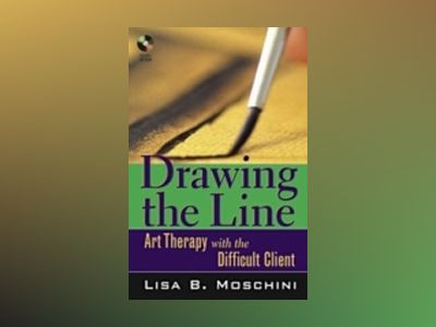 Drawing the Line: Art Therapy with the Difficult Client av Lisa B. Moschini