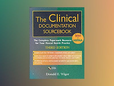 The Clinical Documentation Sourcebook: The Complete Paperwork Resource for av Donald E. Wiger