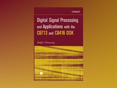 Digital Signal Processing and Applications with the C6713 and C6416 DSK av Rulph Chassaing