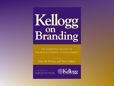 Kellogg on Branding: The Marketing Faculty of The Kellogg School of Managem av Alice Tybout