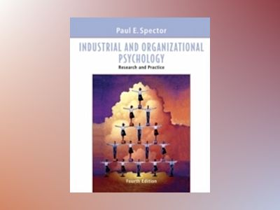 Industrial and Organizational Psychology: Research and Practice, 4th Editio av Paul E. Spector