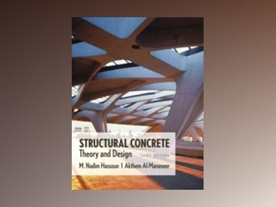 Structural Concrete: Theory and Design, 3rd Edition av M. Nadim Hassoun