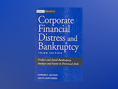 Corporate Financial Distress and Bankruptcy: Predict and Avoid Bankruptcy, av Edward I. Altman