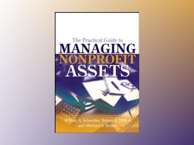 The Practical Guide to Managing Nonprofit Assets av William A. Schneider