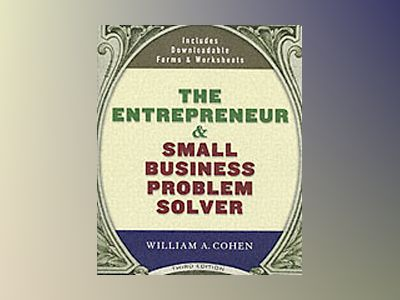 Entrepreneur and Small Business Problem Solver, 3rd Edition av William A. Cohen