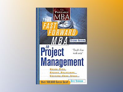 The Fast Forward MBA in Project Management, 2nd Edition av Eric Verzuh