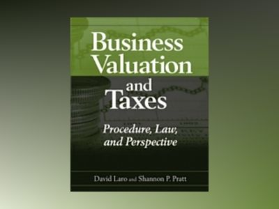 Business Valuation and Taxes: Procedure, Law, and Perspective av David Laro