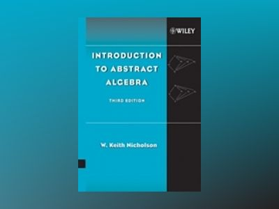 Introduction to Abstract Algebra, 3rd Edition av W. Keith Nicholson